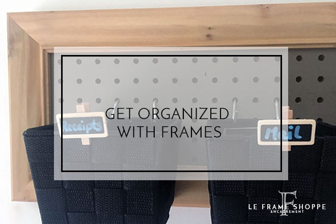 Le Frame Shoppe Blog | Get Organized With Frames