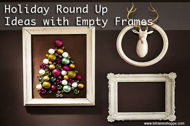 Le Frame Shoppe Blog | Holiday Round Up Our Top Ideas With Empty Frames