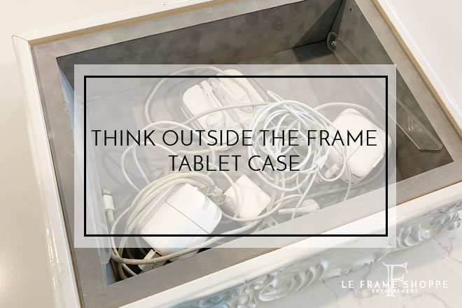 Le Frame Shoppe Blog | Think Outside the Frame | Tablet Case