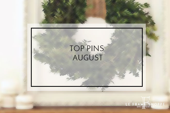 Le Frame Shoppe Blog | Top Pins For August