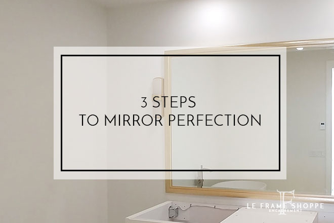Le Frame Shoppe Blog | 3 Steps to Mirror Perfection