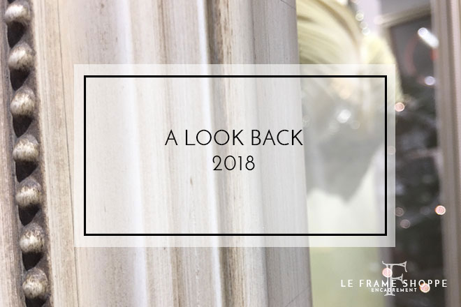 Le Frame Shoppe Blog | A Look Back | 2018