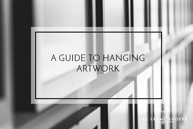 Le Frame Shoppe Blog | A Guide To Hanging Artwork