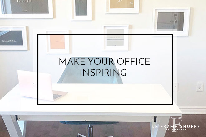 Le Frame Shoppe Blog | Make Your Office Inspiring