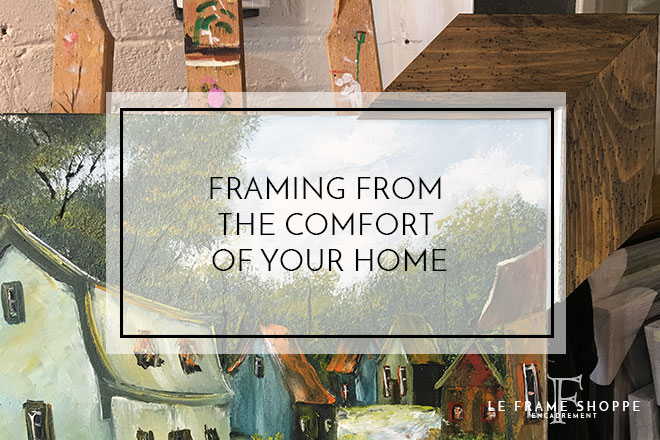 Le Frame Shoppe Blog | Framing from the comfort of your home