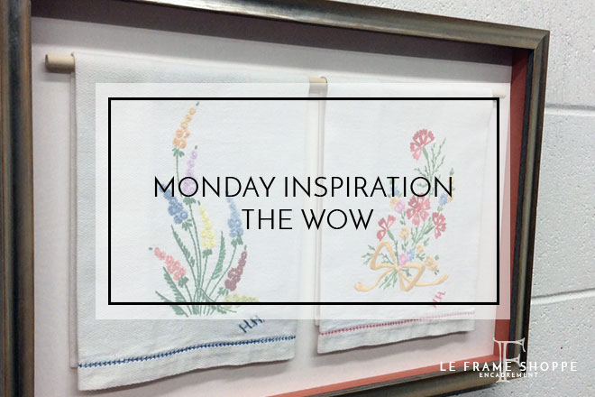 Le Frame Shoppe Blog | Monday Inspiration | The Wow