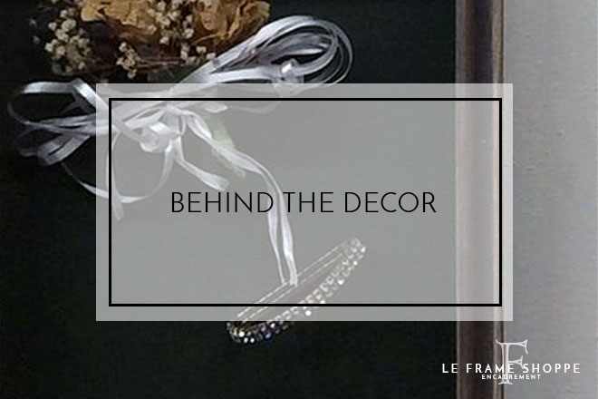 Le Frame Shoppe Blog | Behind the Decor