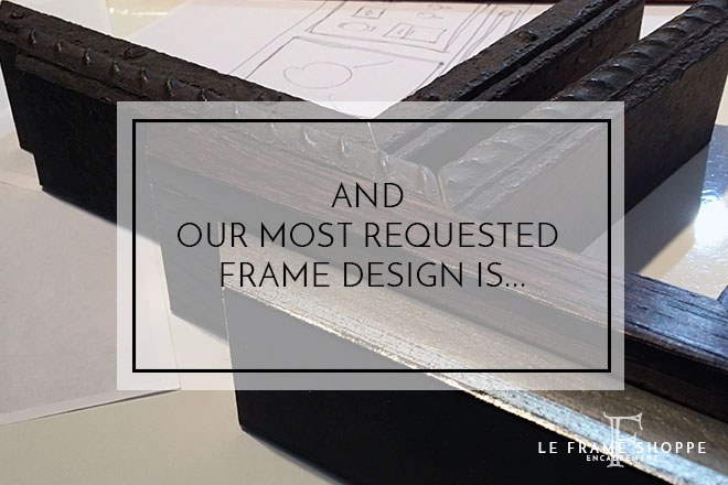 Le Frame Shoppe Blog | Our Most Requested Frame Design